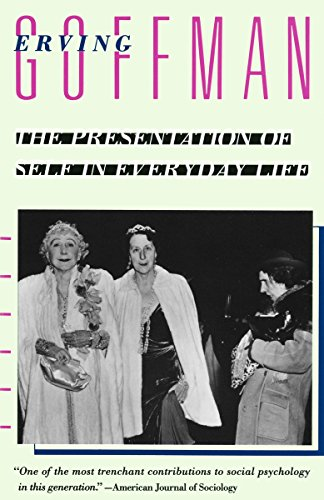 The Presentation of Self in Everyday Life: Goffman, Erving