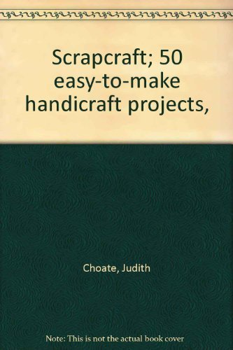 Scrapcraft; 50 easy-to-make handicraft projects, (0385094191) by Choate, Judith