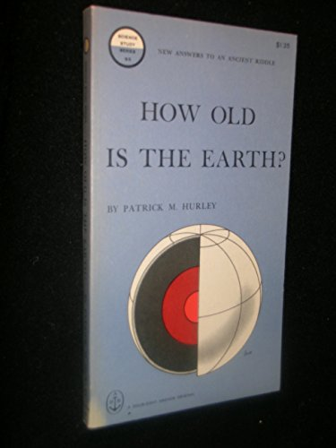 How Old Is the Earth?: Hurley, Patrick M.