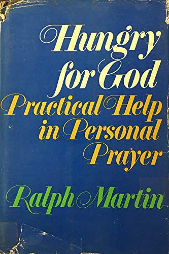Hungry for God;: Practical help in personal prayer: Martin, Ralph