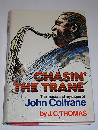 Chasin' the Trane: The music and mystique of John Coltrane: Thomas, J. C