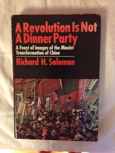A Revolution Is Not a Dinner Party: A Feast of Images of the Maoist Transformation of China: ...