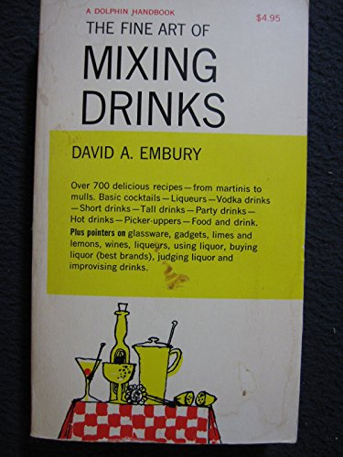 The Fine Art of Mixing Drinks: Embury, David Augustus