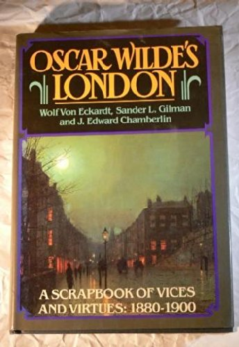 Oscar Wilde's London: J. Edward Chamberlin;