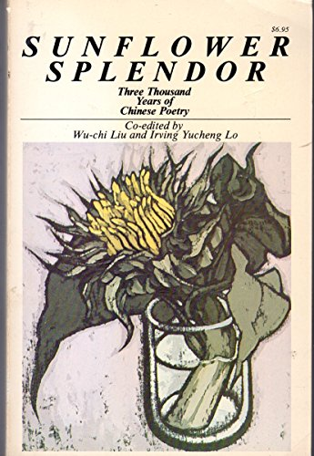Sunflower Splendor: Three Thousand Years Of Chinese Poetry: Liu, Wu-Chi