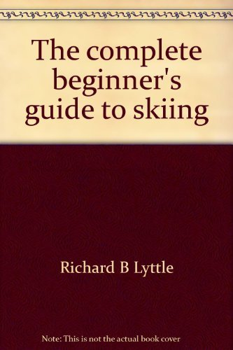 The complete beginner's guide to skiing (0385097190) by Richard B Lyttle