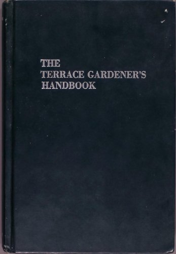The terrace gardener's handbook;: Raising plants on a balcony, terrace, rooftop, penthouse, or...