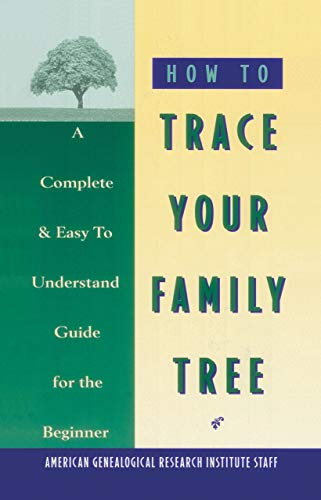 How to Trace Your Family Tree: American Genealogical Research