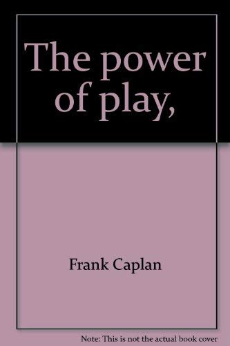 The power of play,: Caplan, Frank