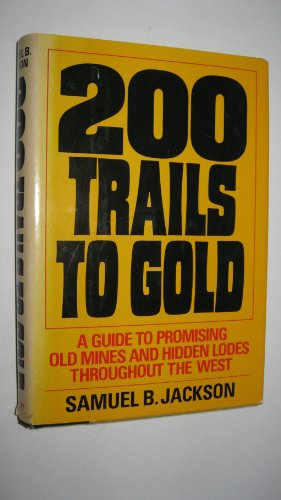 9780385099455: 200 Trails to Gold: A Guide to Promising Old Mines and Hidden Lodes Throughout the West