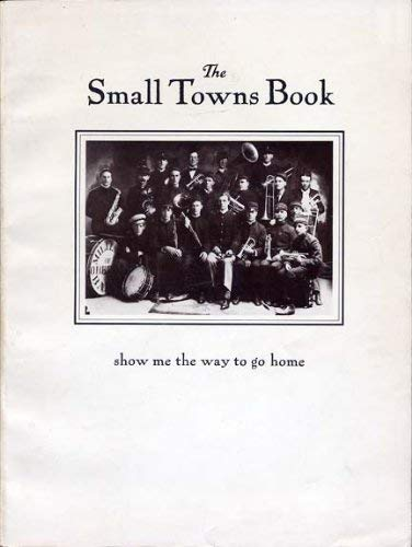 The Small Towns Book: Show Me the Way to go Home