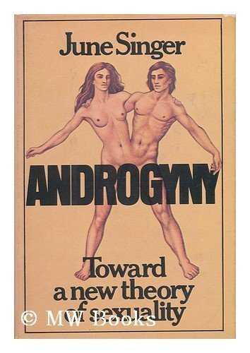 Androgyny: Toward a New Theory of Sexuality: Singer, June