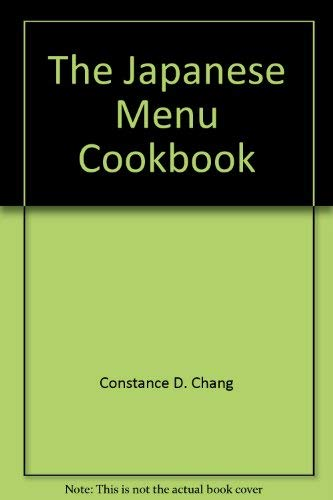 The Japanese menu cookbook: Chang, Constance D