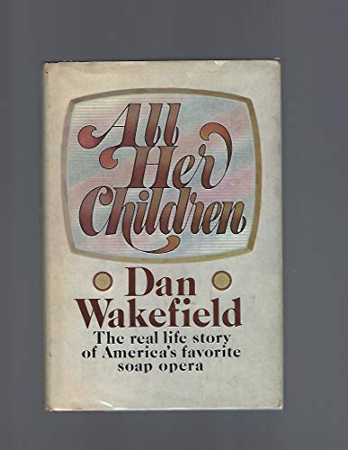 All Her Children: The Real Life Story of America's Favorite Soap Opera: Wakefield, Dan