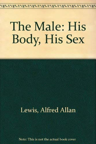 The Male: His Body, His Sex (0385111223) by Lewis, Alfred Allan; Bauman, Eli; Klein, Fred