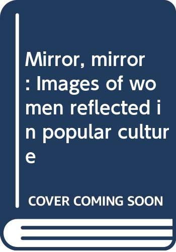 9780385111317: Mirror, mirror: Images of women reflected in popular culture