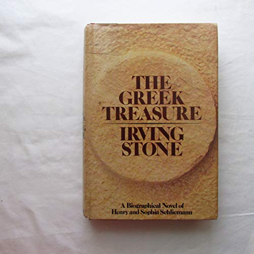 The Greek Treasure: A Biographical Novel of Henry and Sophia Schliemann: Stone, Irving