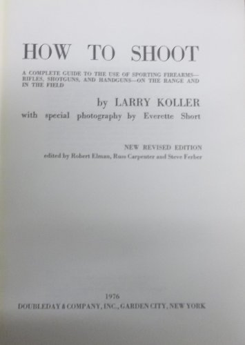 9780385111980: How to shoot: A complete guide to the use of sporting firearms, rifles, shotguns, and handguns : on the range and in the field