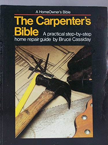 The Carpenter's Bible: A Practical Step-By-Step Home Repair Guide: Cassiday, Bruce