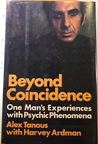 Beyond Coincidence: One Man's Experiences With Psychic Phenomena: Alex Tanous
