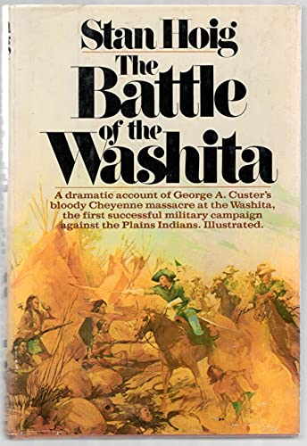 THE BATTLE OF THE WASHITA - The Sheridan-Custer Indian Campaign of 1867-69.: Hoig, Stan