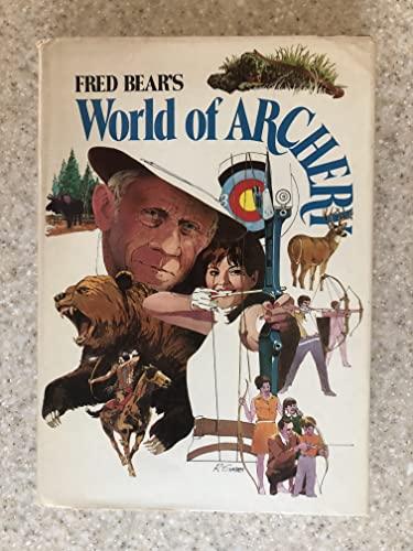 FRED BEAR'S WORLD OF ARCHERY: Bear, Fred