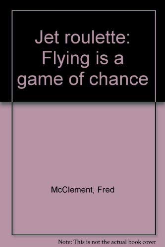 Jet roulette: Flying is a game of: McClement, Fred