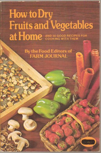 How to Dry Fruits and Vegetables at Home and 50 Good Recipes for Cooking With Them