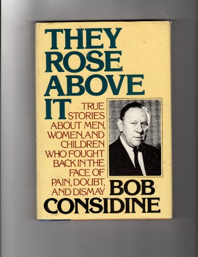 They Rose Above It: True Stories About: Bob Considine