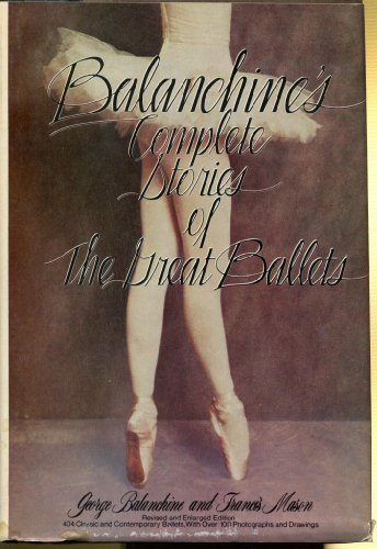 Balanchine's Complete Stories of the Great Ballets, Revised and Enlarged (0385113811) by George Balanchine; Francis Mason