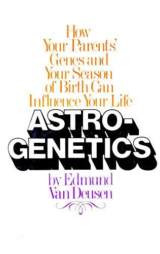 Astrogenetics : How Your Parent's Genes and: Van Deusen, Edmund
