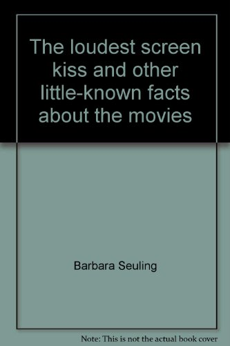 The loudest screen kiss, and other little-known facts about the movies (0385114257) by Seuling, Barbara