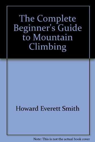 9780385114288: The complete beginner's guide to mountain climbing