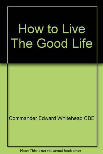 How to live the good life: The: Whitehead, Edward