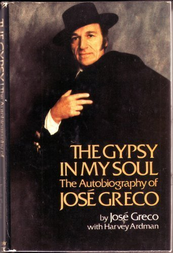 The Gypsy in My Soul: The Autobiography of Jose Greco: Greco, Jose; Ardman, H.