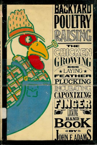 9780385115094: Backyard poultry raising: The chicken-growing, egg-laying, feather-plucking, incubating, caponizing, finger-licking handbook