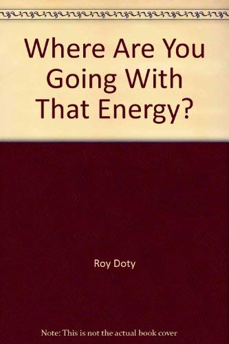 Where Are You Going with That Energy?: Roy Doty; Len