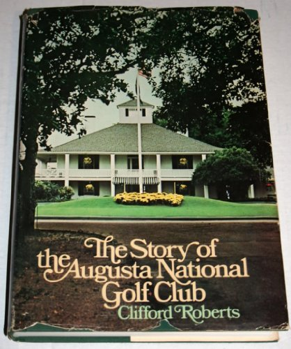 The Story of the Augusta National Golf Club: Roberts, Clifford