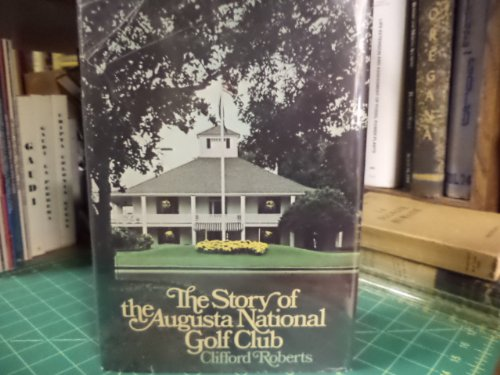 9780385115445: The story of the Augusta National Golf Club