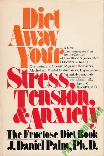 Diet Away Your Stress, Tension, and Anxiety: John Daniel Palm