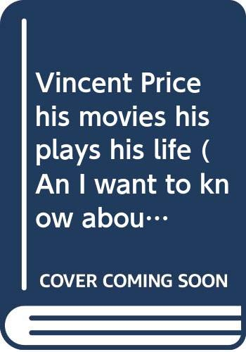 9780385115940: Vincent Price, his movies, his plays, his life (An I want to know about book)