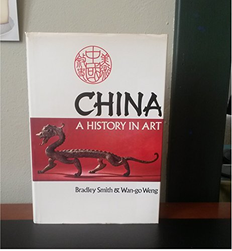 China A History in Art: Smith, Bradley (Wan-go Weng)