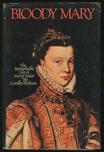 Bloody Mary : The Remarkable Life of Mary Tudor