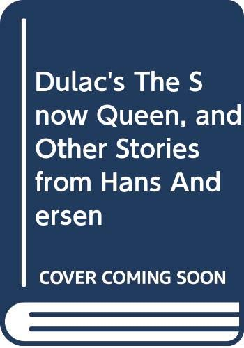 Dulac's The Snow Queen, and Other Stories: Hans Christian Andersen