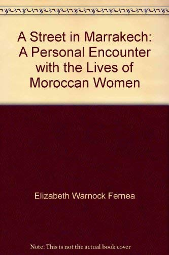 A Street in Marrakech: A Personal Encounter with the Lives of Moroccan Women (9780385120456) by Elizabeth Warnock Fernea