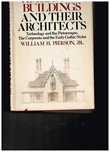 American Buildings and Their Architects: Technology and the Picturesque, The Corporate and the Ea...