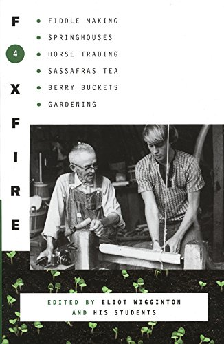 Foxfire 4: Fiddle Making, Springhouses, Horse Trading, Sassafras Tea, Berry Buckets, Gardening, a...