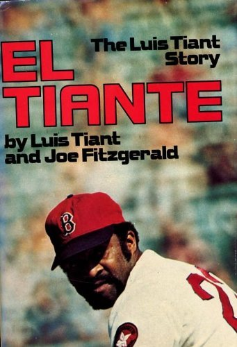 El Tiante : The Luis Tiant Story: Taint, Luis and