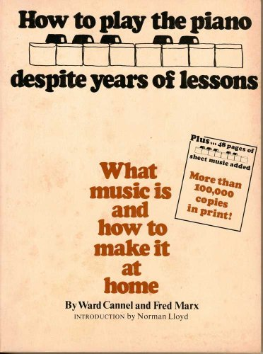 How To Play the Piano Despite Years of Lessons: What Music Is and How To Make It at Home: Ward ...