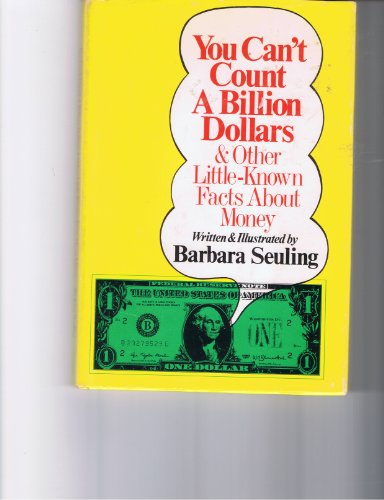 You Can't Count a Billion Dollars and Other Little Known Facts about Money: Seuling, Barbara